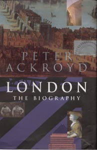 Peter Ackroyd  - London: The Biography