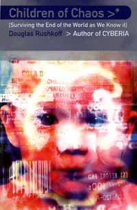 Douglas Rushkoff: Children Of Chaos - Playing The Future