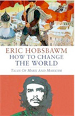 Eric Hobsbawm: How to Change the World: Tales of Marx and Marxism