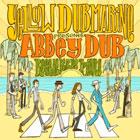 Yellow Dubmarine: Abbey Dub